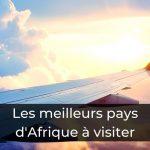 Les meilleurs pays d'Afrique à visiter en vacances